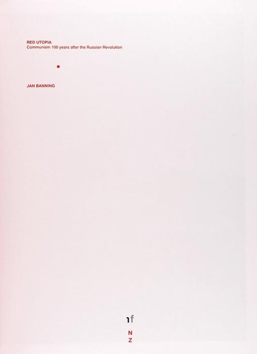 [Альбом] Красная утопия.100 лет коммунизма после Русской революции/ фот. Яна Баннинга. [Red Utopia. Communism 100 years after the Russian Revolution. Наангл.яз.]. Б.м., [2018].