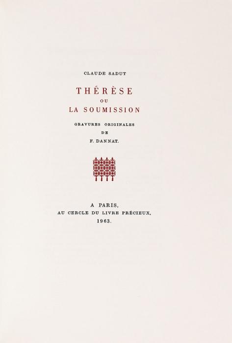 [18+] Саду, К.Тереза или покорность/ гравюры Ф.Даннат. [Sadut, C.Therese oulasoumission. Нафр.яз.]. Париж: Cercle dulivre, 1963.