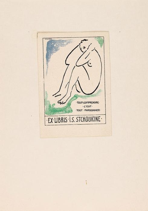 [Все понять— значит все простить...] Матисс, А.Экслибрисы И.С Щукина иМ.П. Келлера. Франция, [1912].